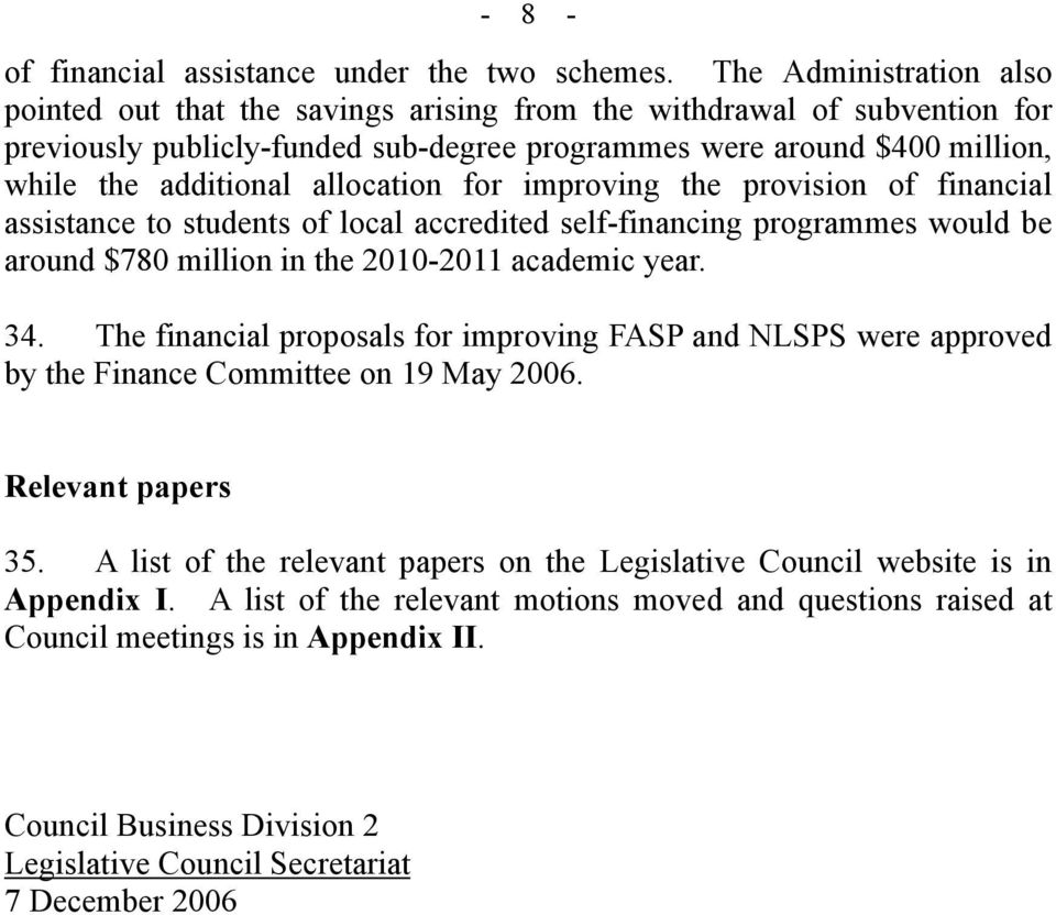allocation for improving the provision of financial assistance to students of local accredited self-financing programmes would be around $780 million in the 2010-2011 academic year. 34.