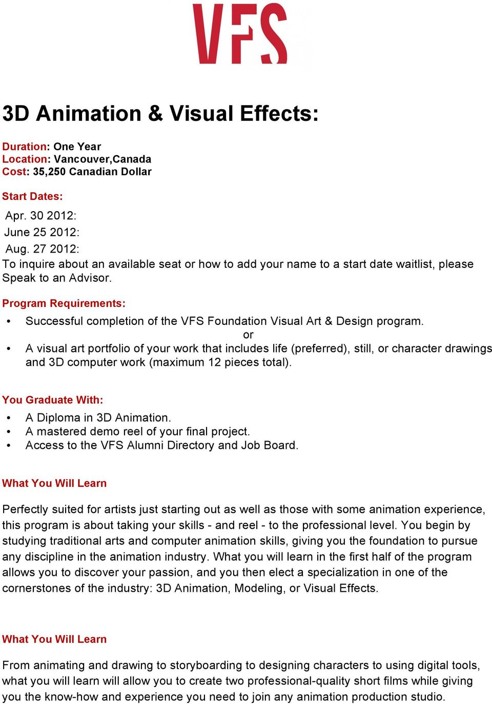 A visual art ptfolio of your wk that includes life (preferred), still, character drawings and 3D computer wk (maximum 12 pieces total). A Diploma in 3D Animation.
