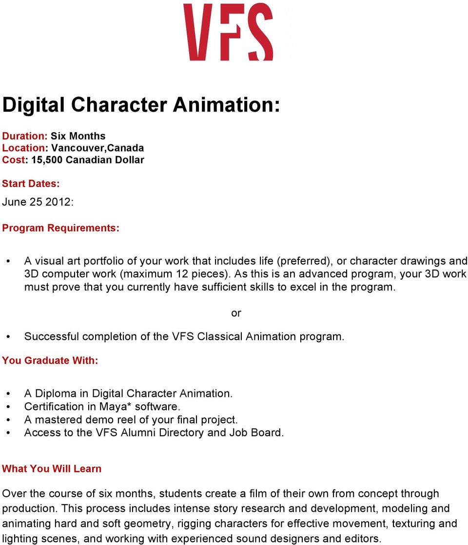 Successful completion of the VFS Classical Animation program. A Diploma in Digital Character Animation. Certification in Maya* software. A mastered demo reel of your final project.