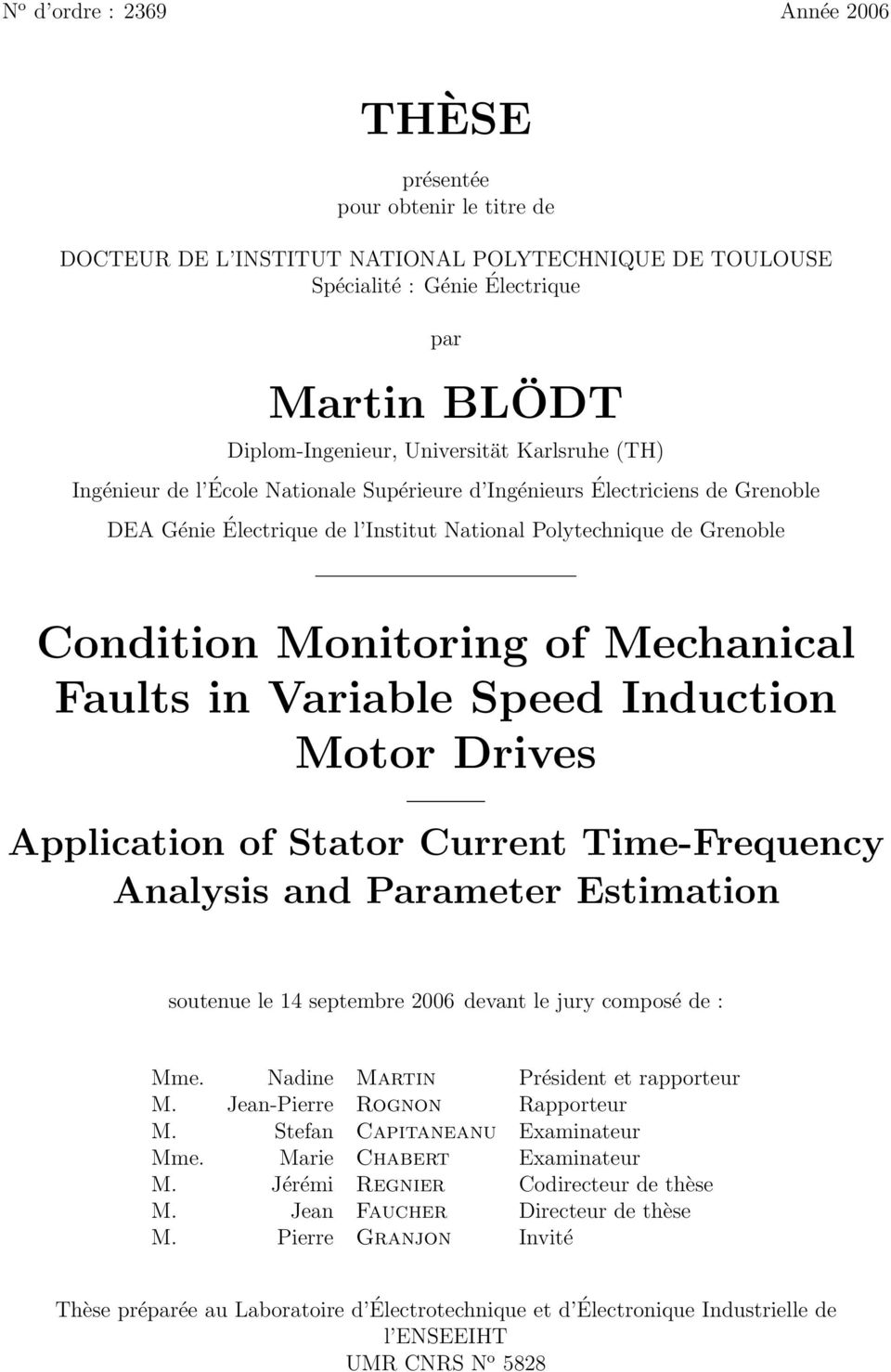 of Mechanical Faults in Variable Speed Induction Motor Drives Application of Stator Current Time-Frequency Analysis and Parameter Estimation soutenue le 14 septembre 26 devant le jury composé de :