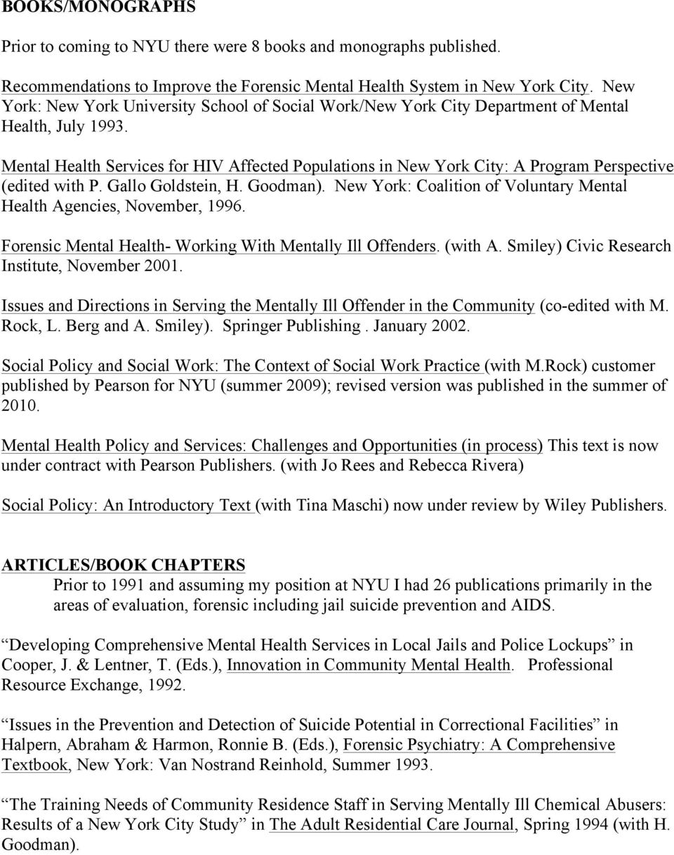 Mental Health Services for HIV Affected Populations in New York City: A Program Perspective (edited with P. Gallo Goldstein, H. Goodman).