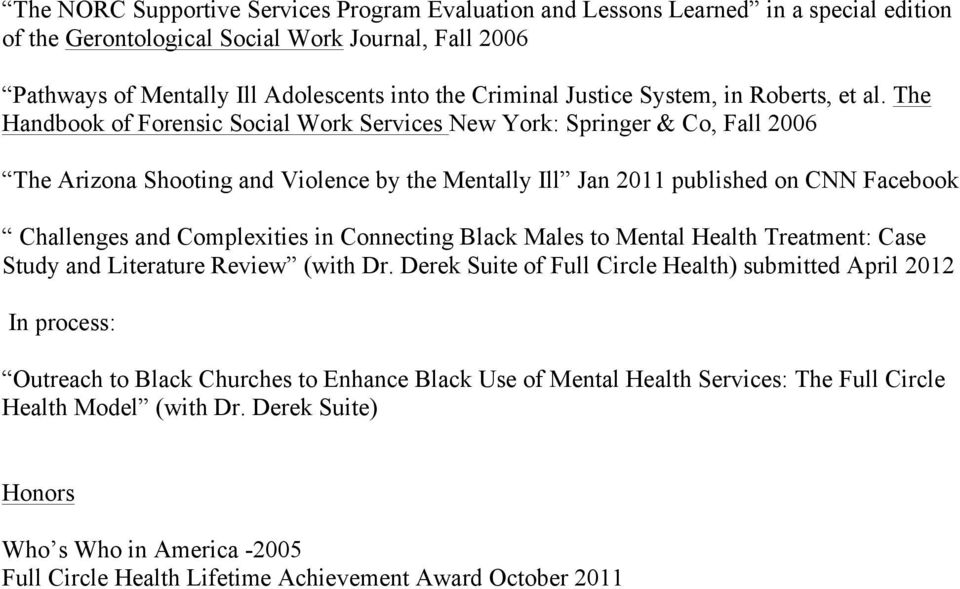 The Handbook of Forensic Social Work Services New York: Springer & Co, Fall 2006 The Arizona Shooting and Violence by the Mentally Ill Jan 2011 published on CNN Facebook Challenges and Complexities