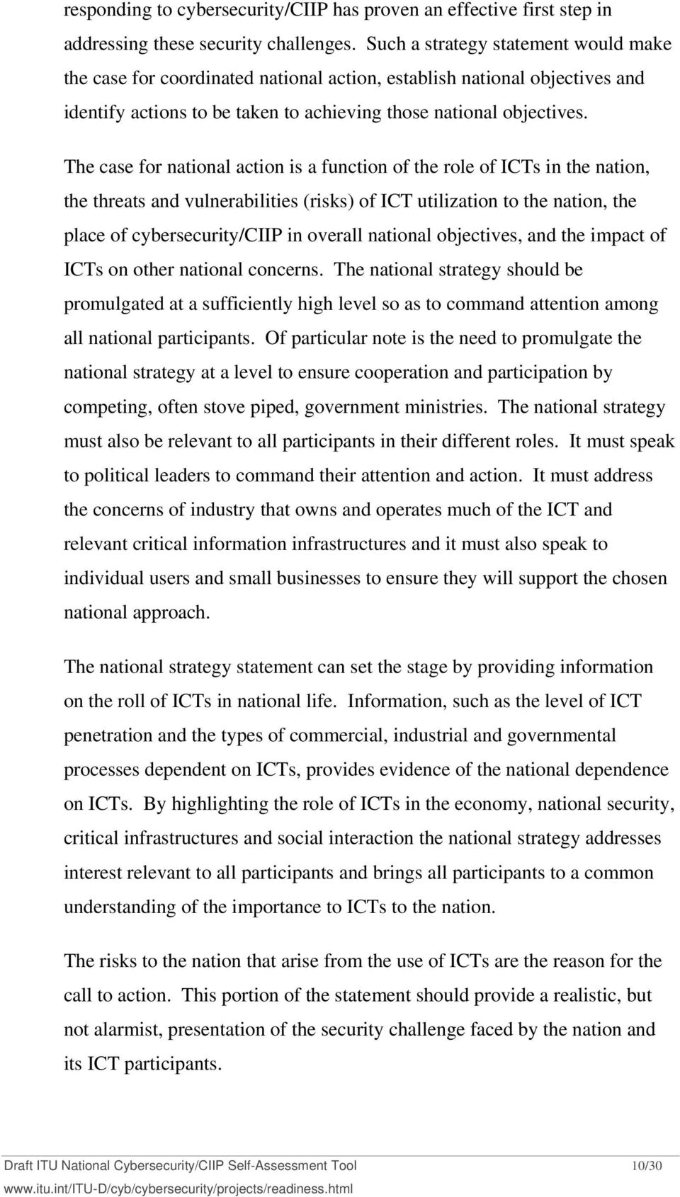 The case for national action is a function of the role of ICTs in the nation, the threats and vulnerabilities (risks) of ICT utilization to the nation, the place of cybersecurity/ciip in overall