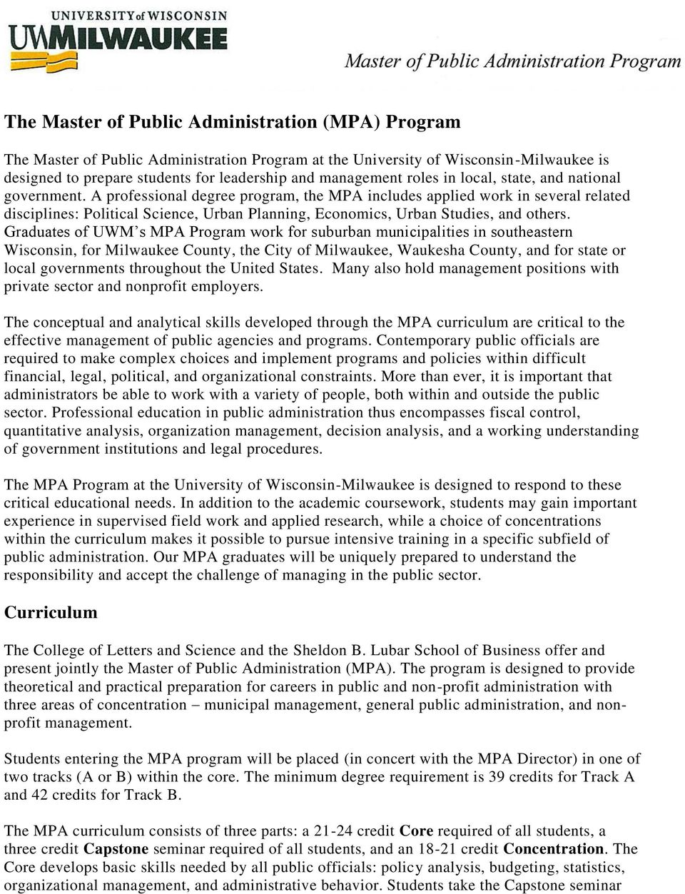 A professional degree program, the MPA includes applied work in several related disciplines: Political Science, Urban Planning, Economics, Urban Studies, and others.