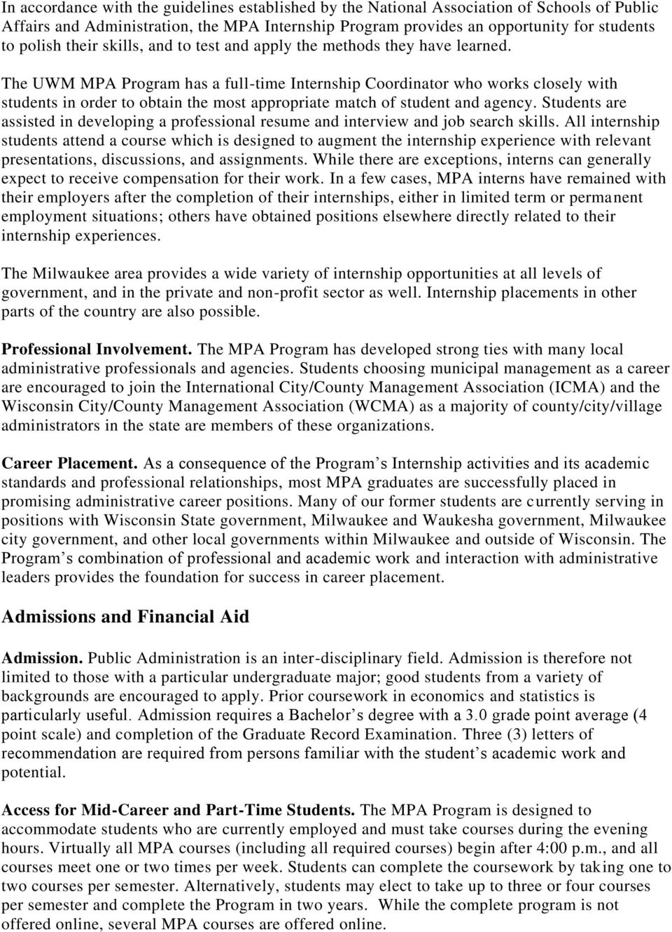 The UWM MPA Program has a full-time Internship Coordinator who works closely with students in order to obtain the most appropriate match of student and agency.
