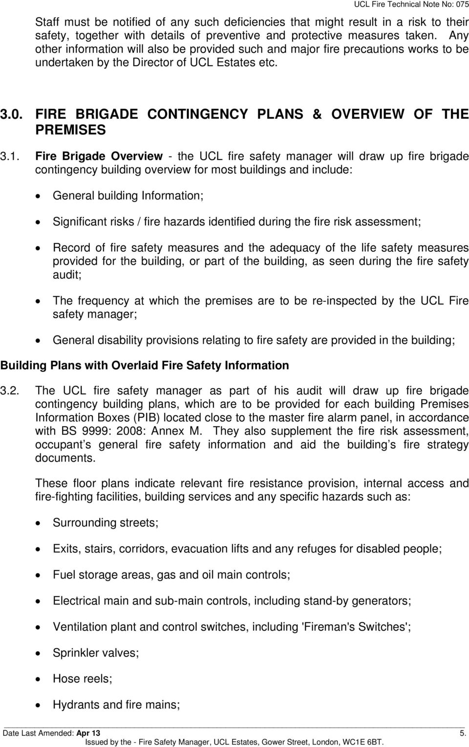 1. Fire Brigade Overview - the UCL fire safety manager will draw up fire brigade contingency building overview for most buildings and include: General building Information; Significant risks / fire