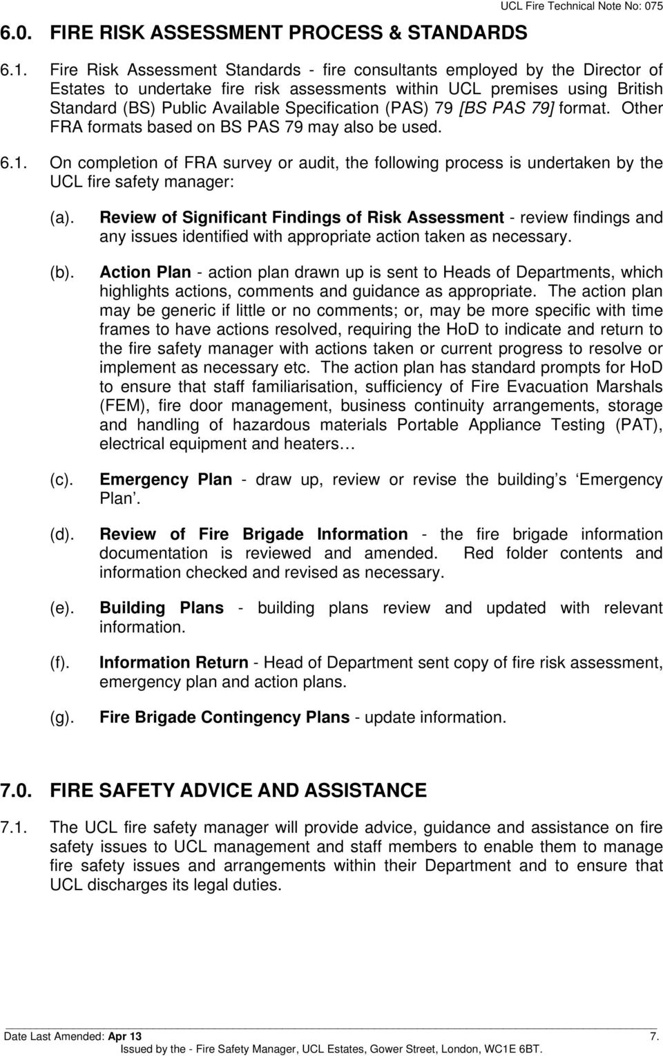 (PAS) 79 [BS PAS 79] format. Other FRA formats based on BS PAS 79 may also be used. 6.1. On completion of FRA survey or audit, the following process is undertaken by the UCL fire safety manager: (a).