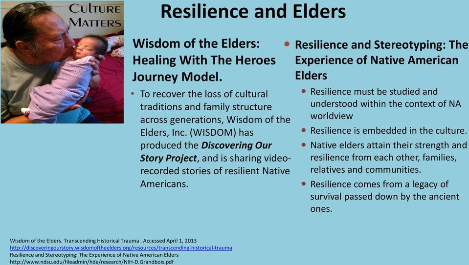 Resilience and Stereotyping: The Experience of Native American Elders Resilience must be studied and understood within the context of NA worldview Resilience is embedded in the culture.