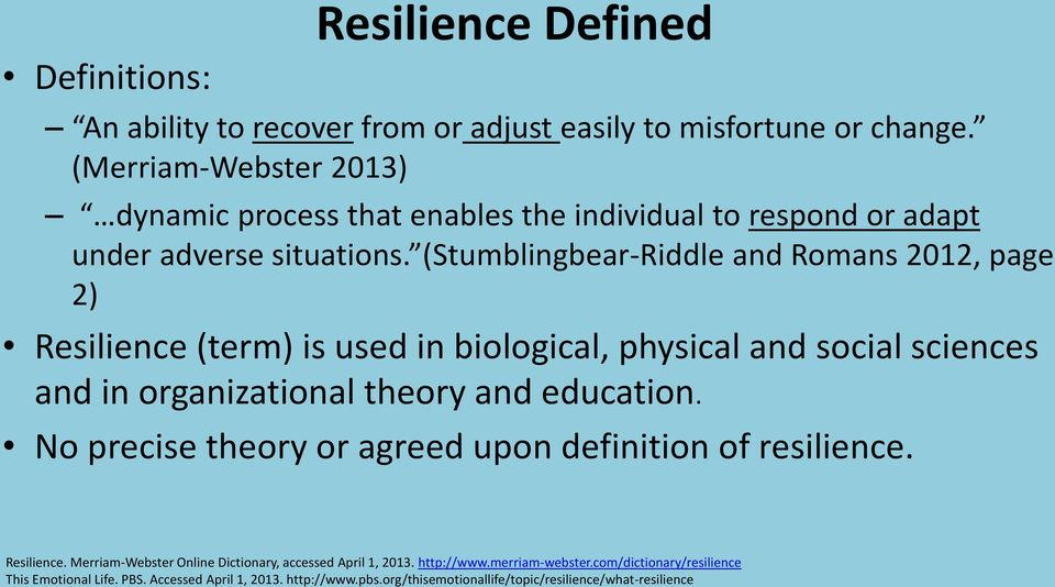 (Stumblingbear-Riddle and Romans 2012, page 2) Resilience (term) is used in biological, physical and social sciences and in organizational theory and education.