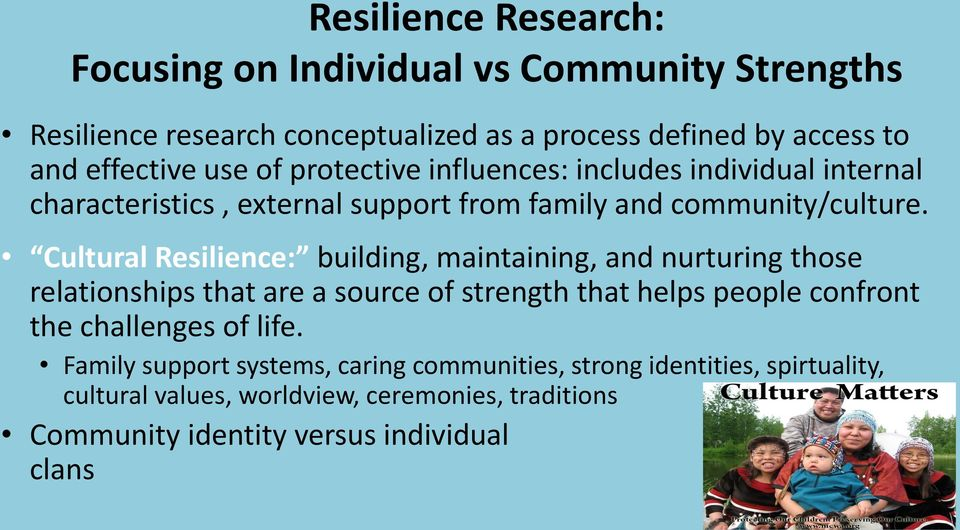 Cultural Resilience: building, maintaining, and nurturing those relationships that are a source of strength that helps people confront the challenges of