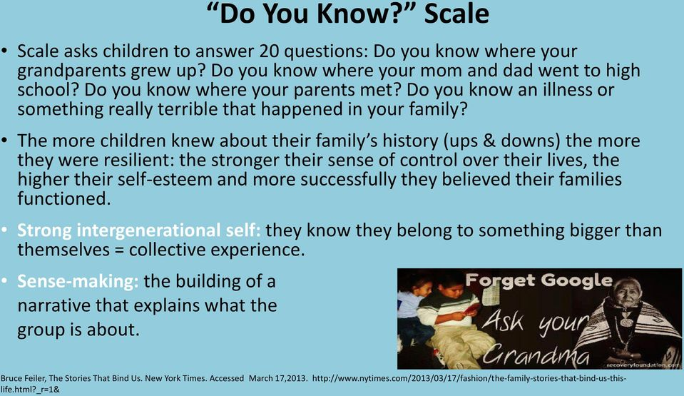 The more children knew about their family s history (ups & downs) the more they were resilient: the stronger their sense of control over their lives, the higher their self-esteem and more