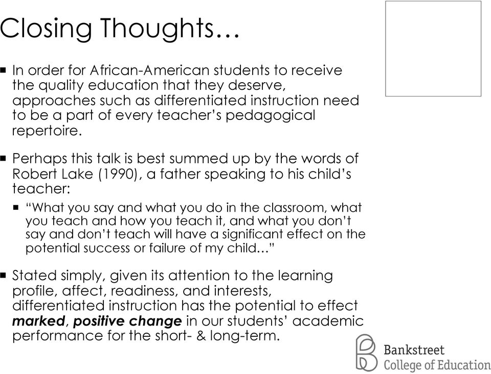 Perhaps this talk is best summed up by the words of Robert Lake (1990), a father speaking to his child s teacher: What you say and what you do in the classroom, what you teach and how you