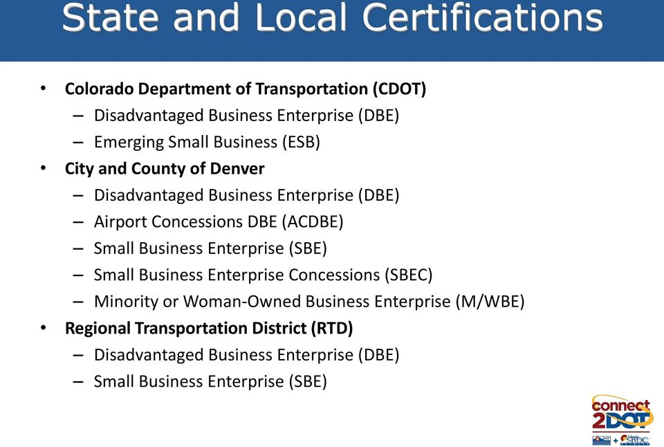 (ACDBE) Small Business Enterprise (SBE) Small Business Enterprise Concessions (SBEC) Minority or Woman-Owned Business