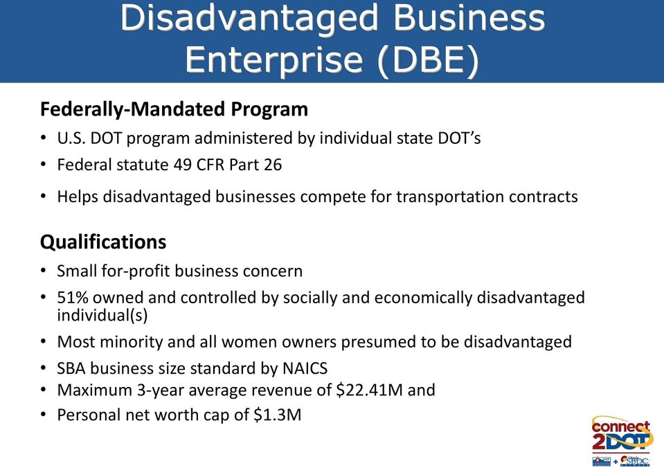 DOT program administered by individual state DOT s Federal statute 49 CFR Part 26 Helps disadvantaged businesses compete for