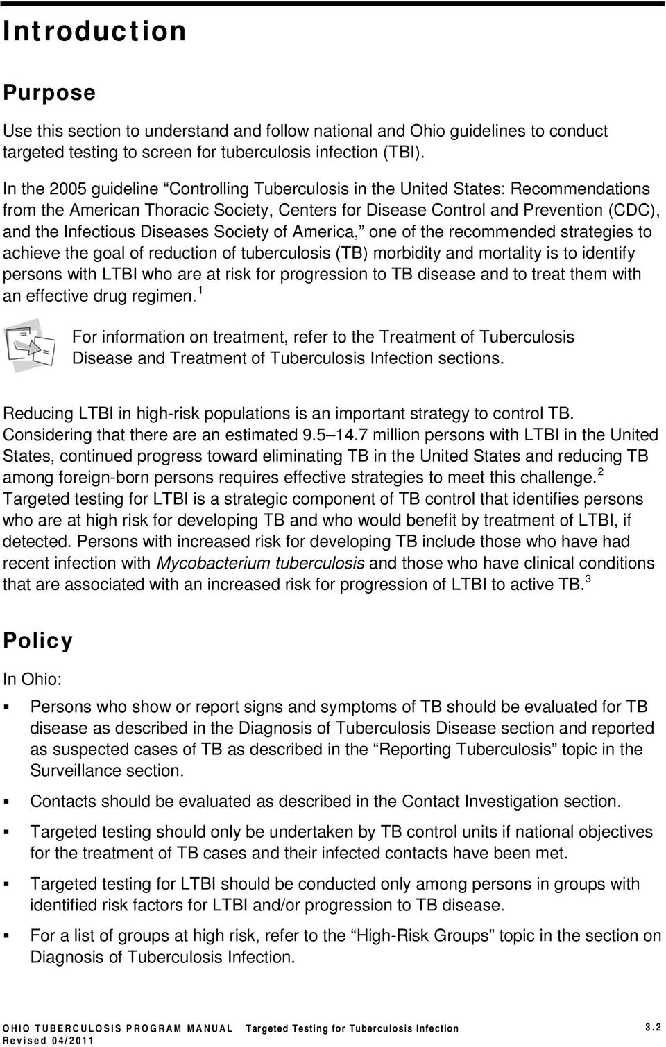 Society of America, one of the recommended strategies to achieve the goal of reduction of tuberculosis (TB) morbidity and mortality is to identify persons with LTBI who are at risk for progression to