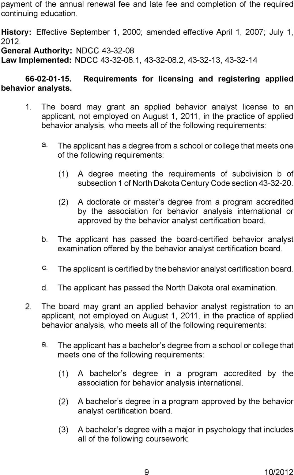 The board may grant an applied behavior analyst license to an applicant, not employed on August 1, 2011, in the practice of applied behavior analysis, who meets all of the following requirements: a.