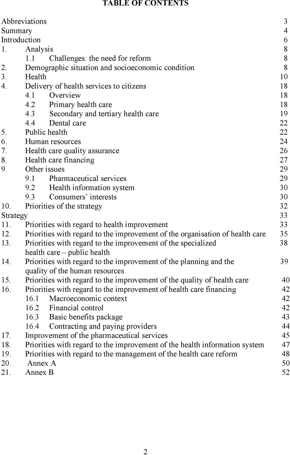 Health care quality assurance 26 8. Health care financing 27 9. Other issues 29 9.1 Pharmaceutical services 29 9.2 Health information system 30 9.3 Consumers interests 30 10.