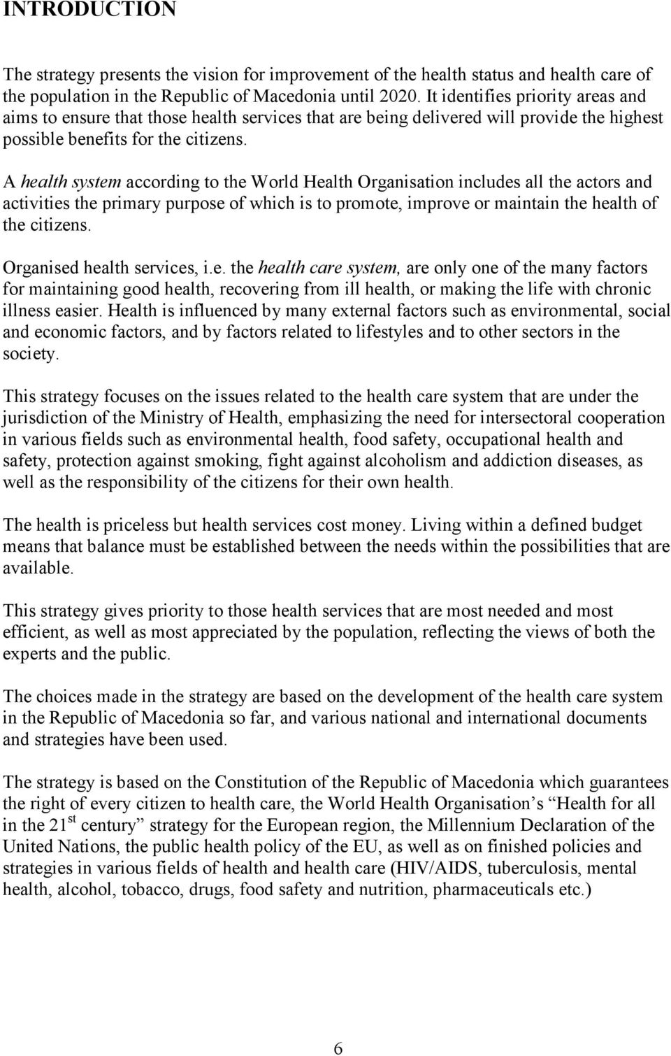 A health system according to the World Health Organisation includes all the actors and activities the primary purpose of which is to promote, improve or maintain the health of the citizens.