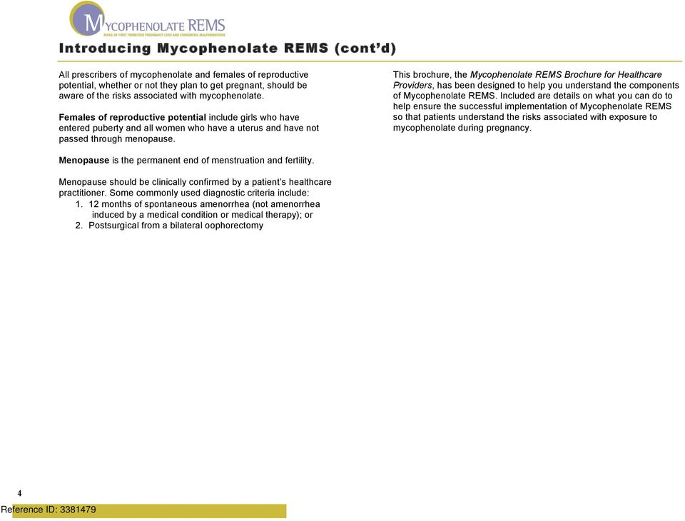 This brochure, the Mycophenolate REMS Brochure for Healthcare Providers, has been designed to help you understand the components of Mycophenolate REMS.