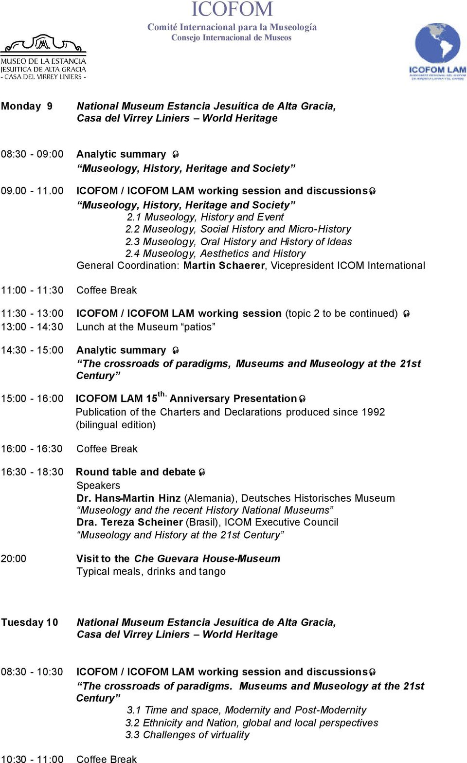 4 Museology, Aesthetics and History General Coordination: Martin Schaerer, Vicepresident ICOM International 11:00-11:30 Coffee Break 11:30-13:00 ICOFOM / ICOFOM LAM working session (topic 2 to be