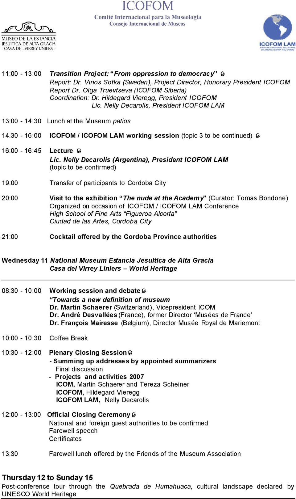 30-16:00 ICOFOM / ICOFOM LAM working session (topic 3 to be continued) 16:00-16:45 Lecture Lic. Nelly Decarolis (Argentina), President ICOFOM LAM (topic to be confirmed) 19.