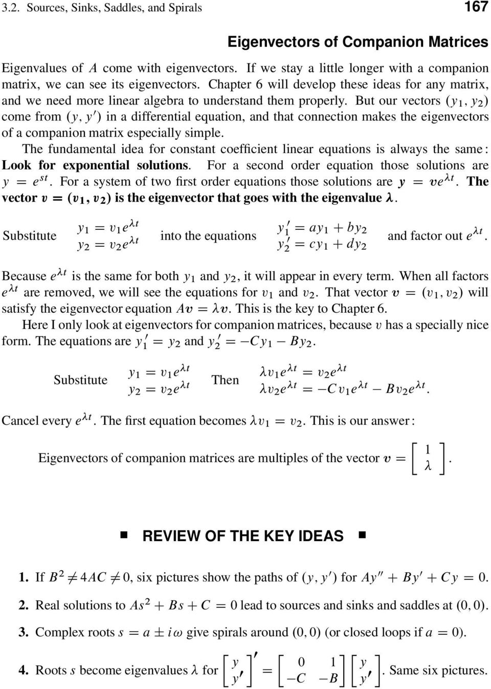 But our vectors.y ; y 2 / come from.y; y 0 / in a differential equation, and that connection makes the eigenvectors of a companion matrix especially simple.