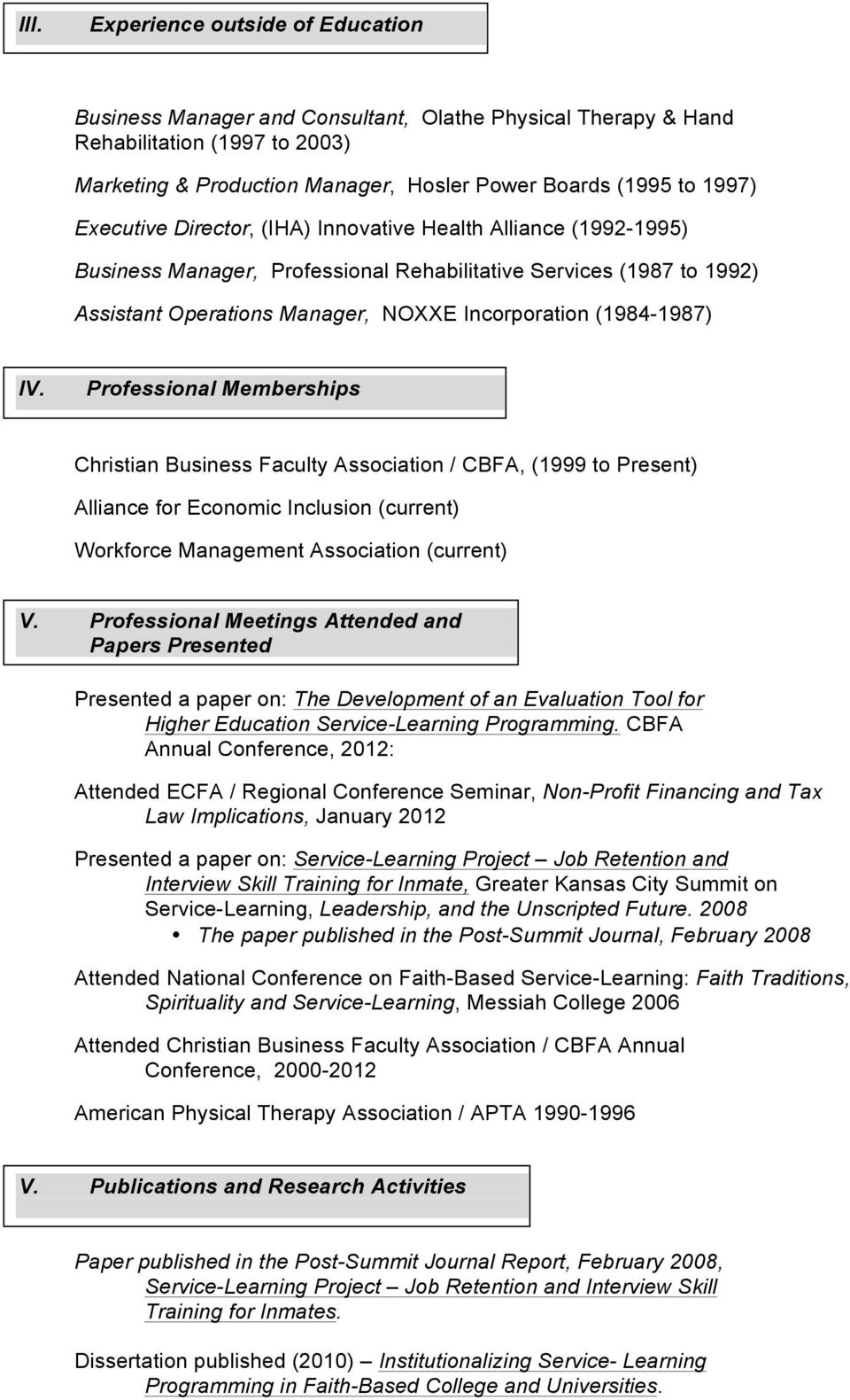 Professional Memberships Christian Business Faculty Association / CBFA, (1999 to Present) Alliance for Economic Inclusion (current) Workforce Management Association (current) V.