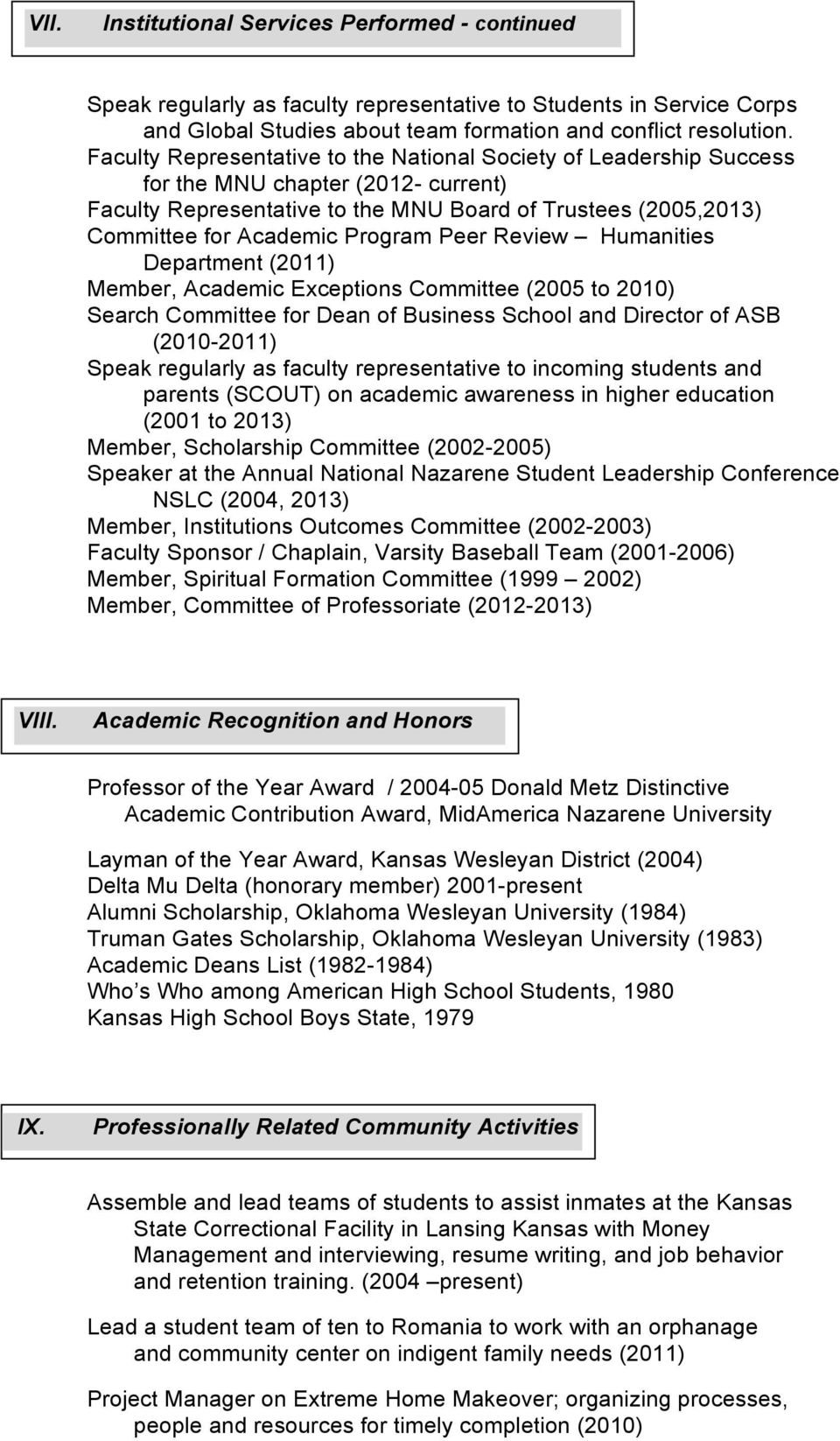 Peer Review Humanities Department (2011) Member, Academic Exceptions Committee (2005 to 2010) Search Committee for Dean of Business School and Director of ASB (2010-2011) Speak regularly as faculty