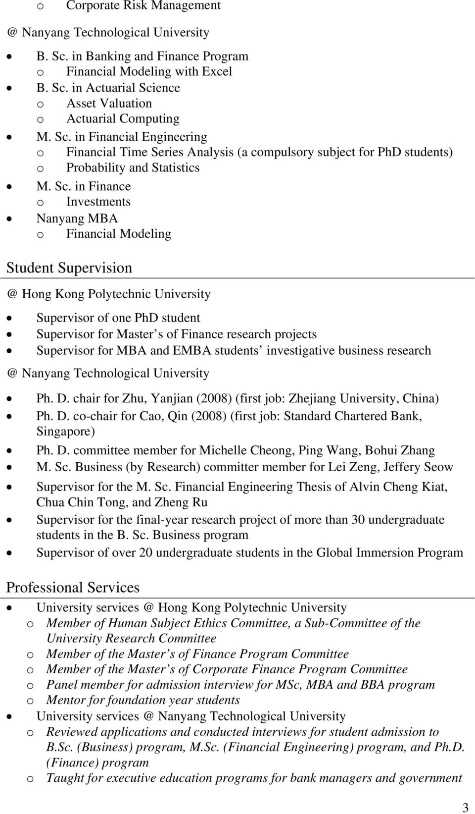 in Finance o Investments Nanyang MBA o Financial Modeling Student Supervision @ Hong Kong Polytechnic University Supervisor of one PhD student Supervisor for Master s of Finance research projects