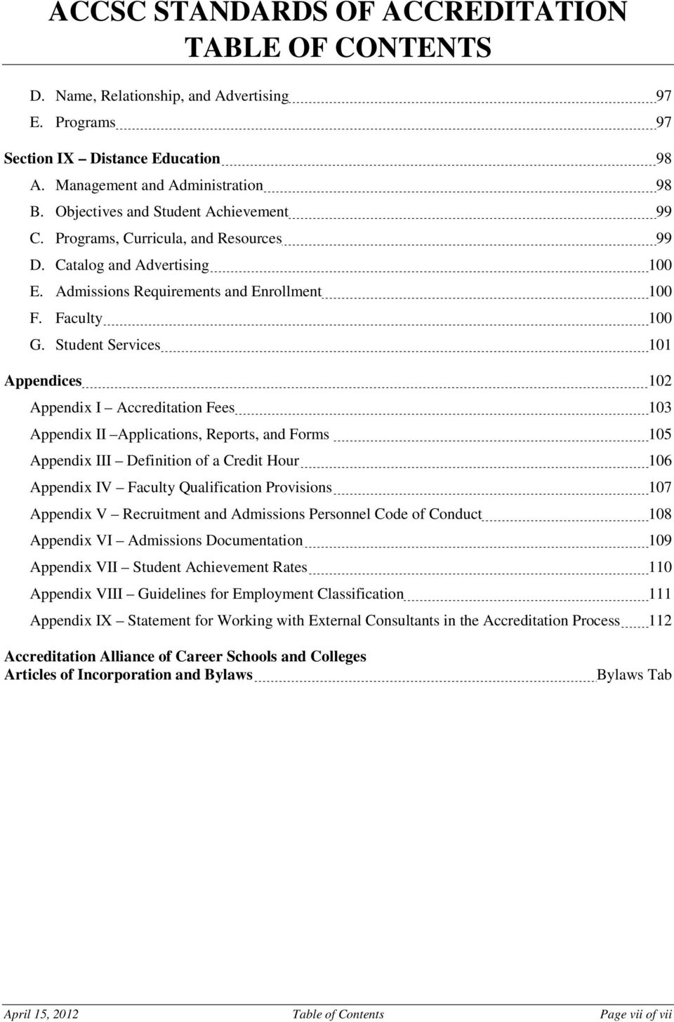 Student Services 101 Appendices 102 Appendix I Accreditation Fees 103 Appendix II Applications, Reports, and Forms 105 Appendix III Definition of a Credit Hour 106 Appendix IV Faculty Qualification