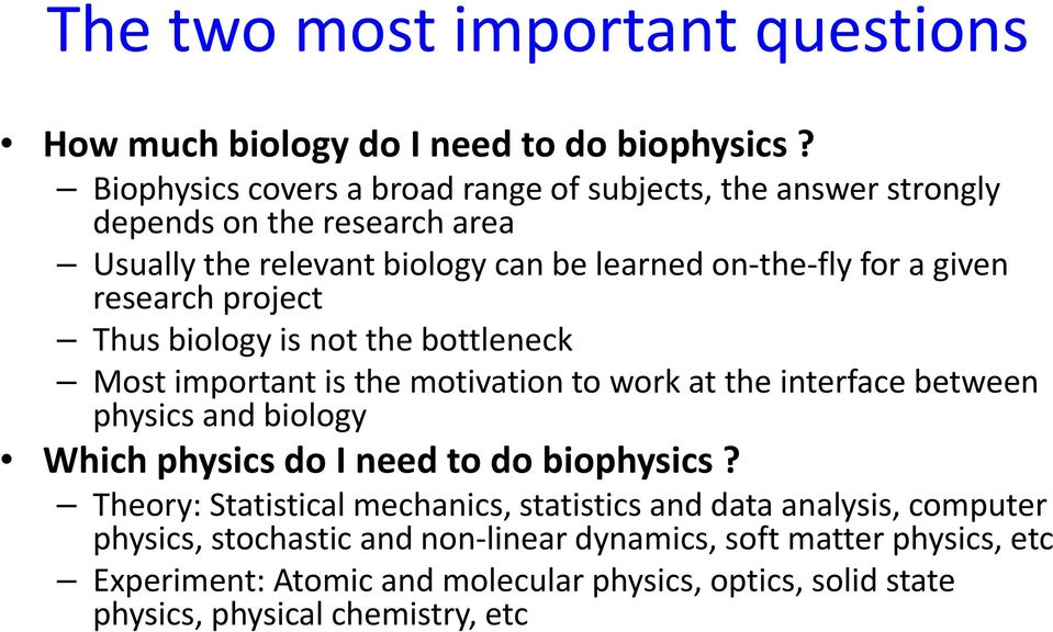 research project Thus biology is not the bottleneck Most important is the motivation to work at the interface between physics and biology Which physics do I need