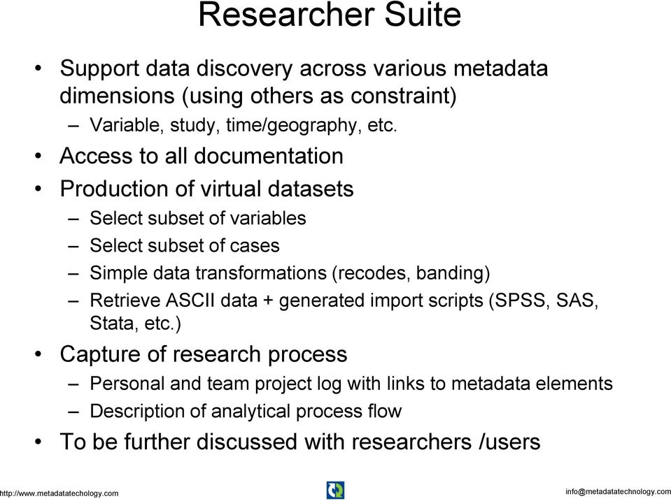transformations (recodes, banding) Retrieve ASCII data + generated import scripts (SPSS, SAS, Stata, etc.