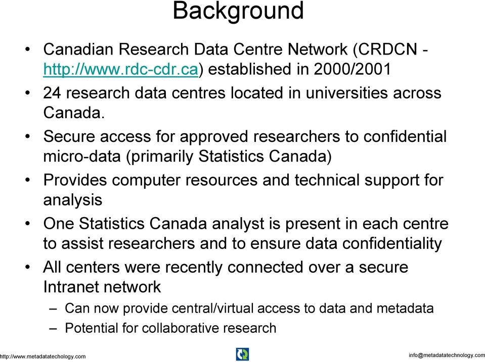 Secure access for approved researchers to confidential micro-data (primarily Statistics Canada) Provides computer resources and technical support for
