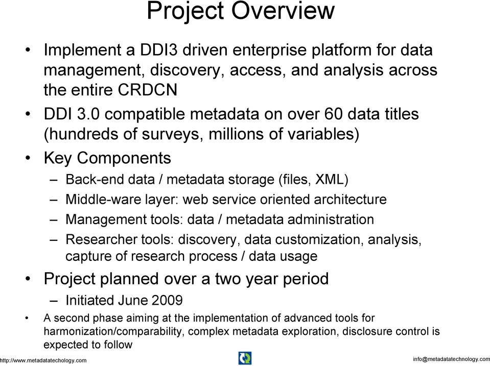 service oriented architecture Management tools: data / metadata administration Researcher tools: discovery, data customization, analysis, capture of research process / data usage