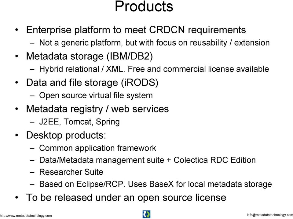 Free and commercial license available Data and file storage (irods) Open source virtual file system Metadata registry / web services