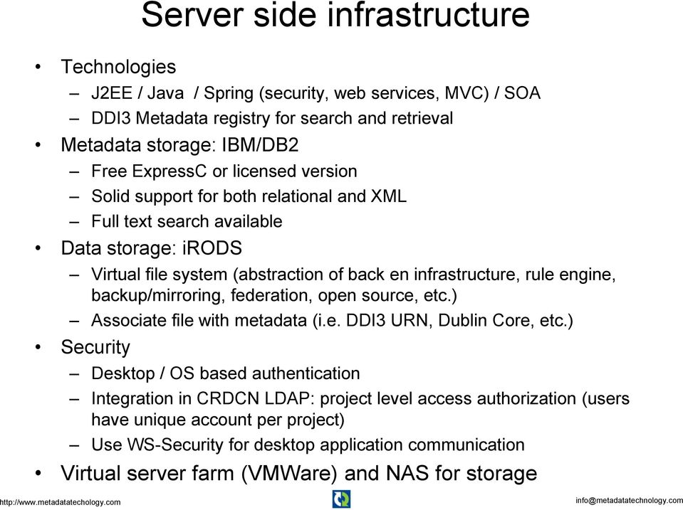rule engine, backup/mirroring, federation, open source, etc.) Associate file with metadata (i.e. DDI3 URN, Dublin Core, etc.