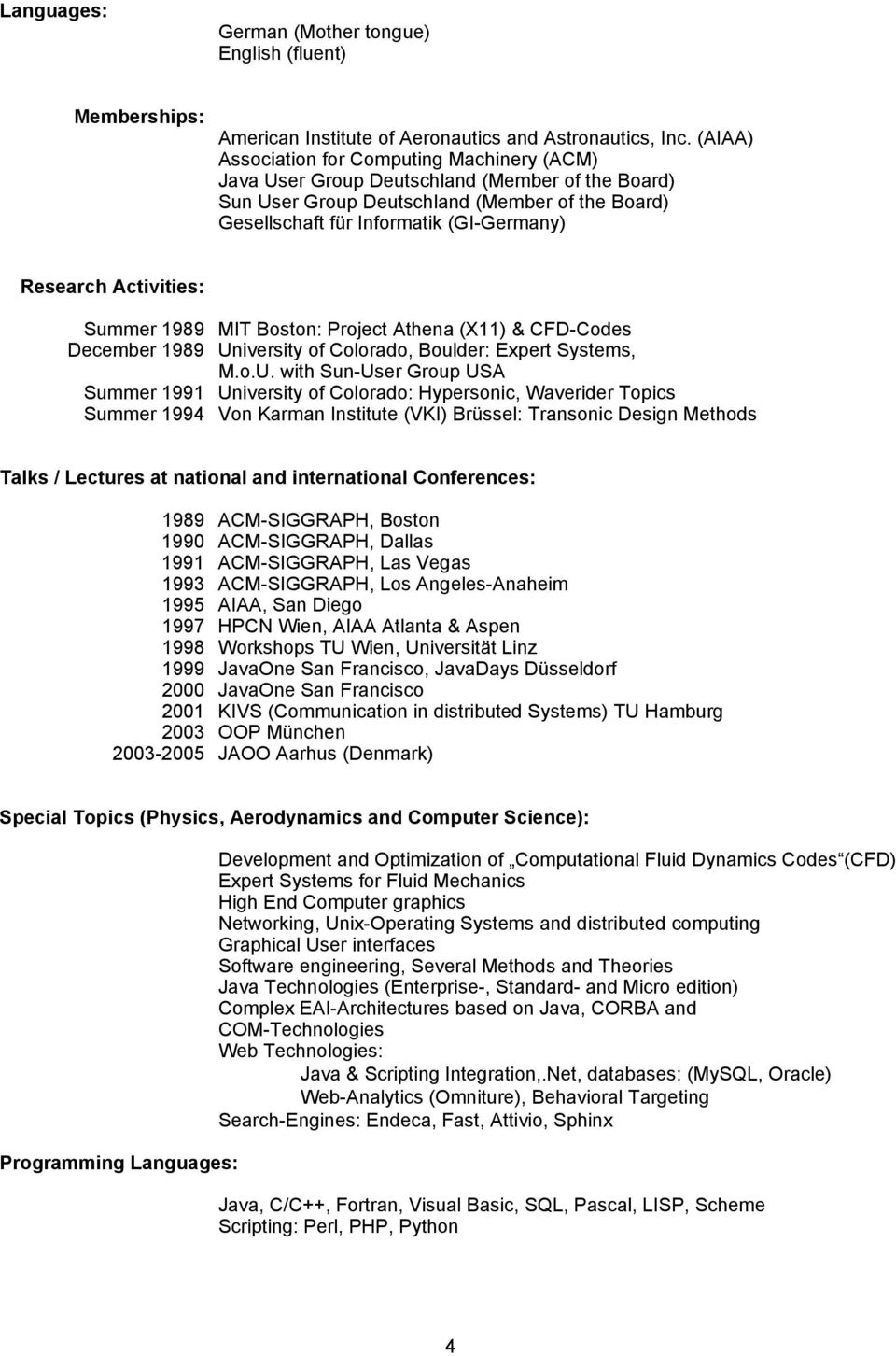 Activities: Summer 1989 MIT Boston: Project Athena (X11) & CFD-Codes December 1989 Un