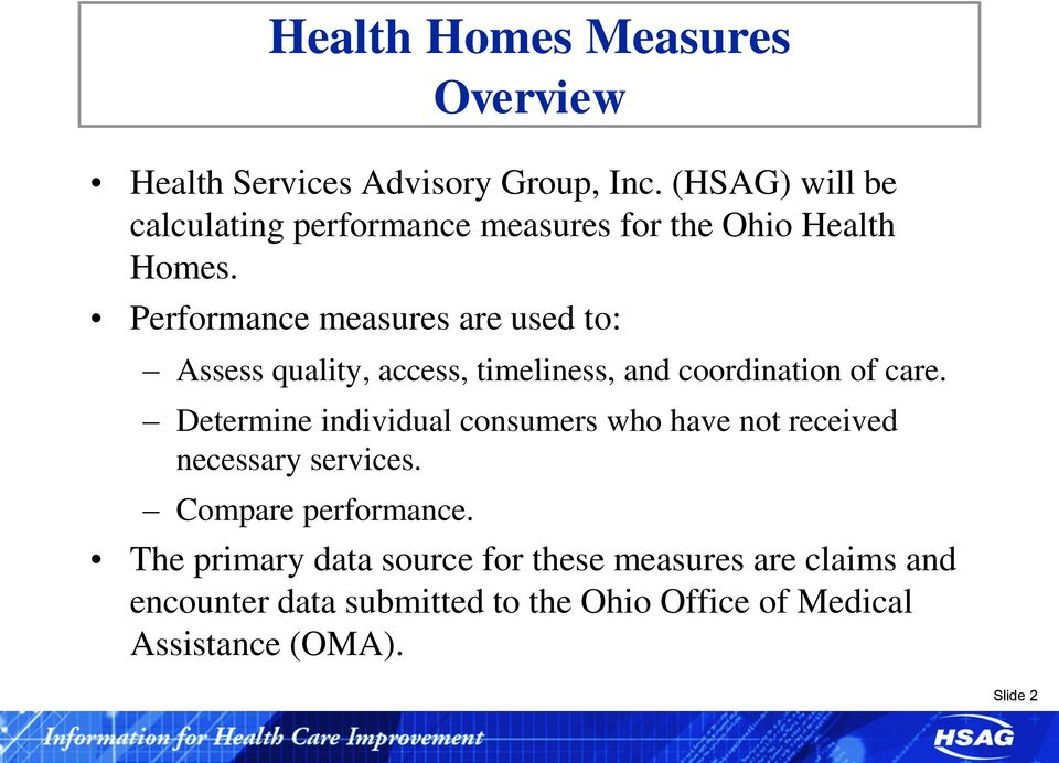 Performance measures are used to: Assess quality, access, timeliness, and coordination of care.