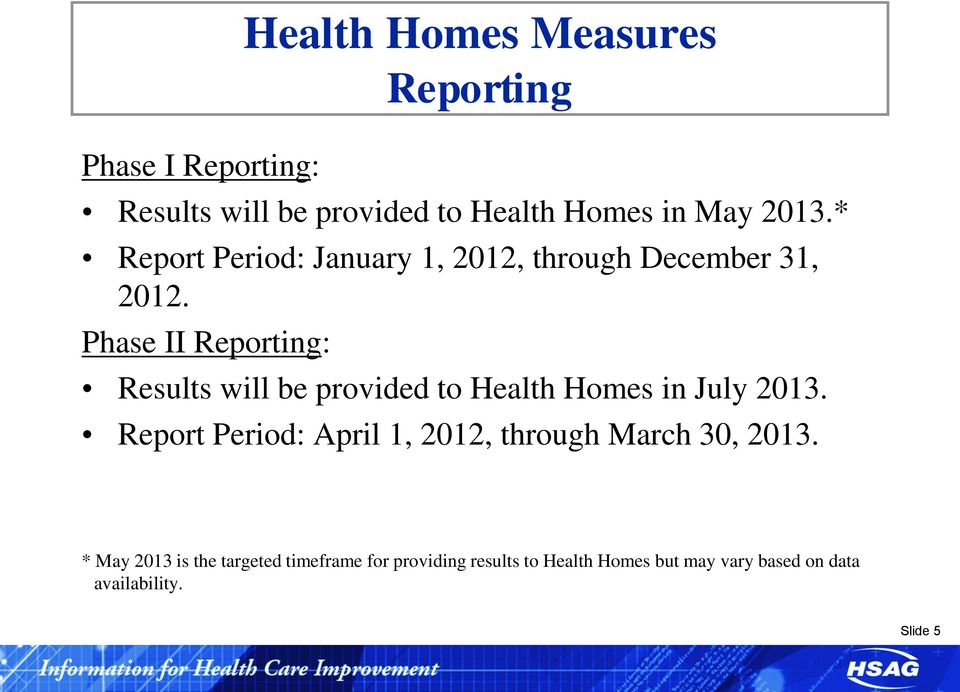 Phase II Reporting: Results will be provided to Health Homes in July 2013.