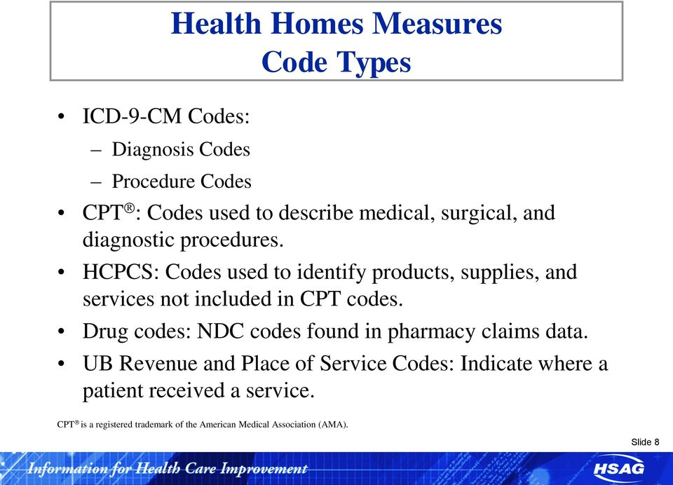 HCPCS: Codes used to identify products, supplies, and services not included in CPT codes.