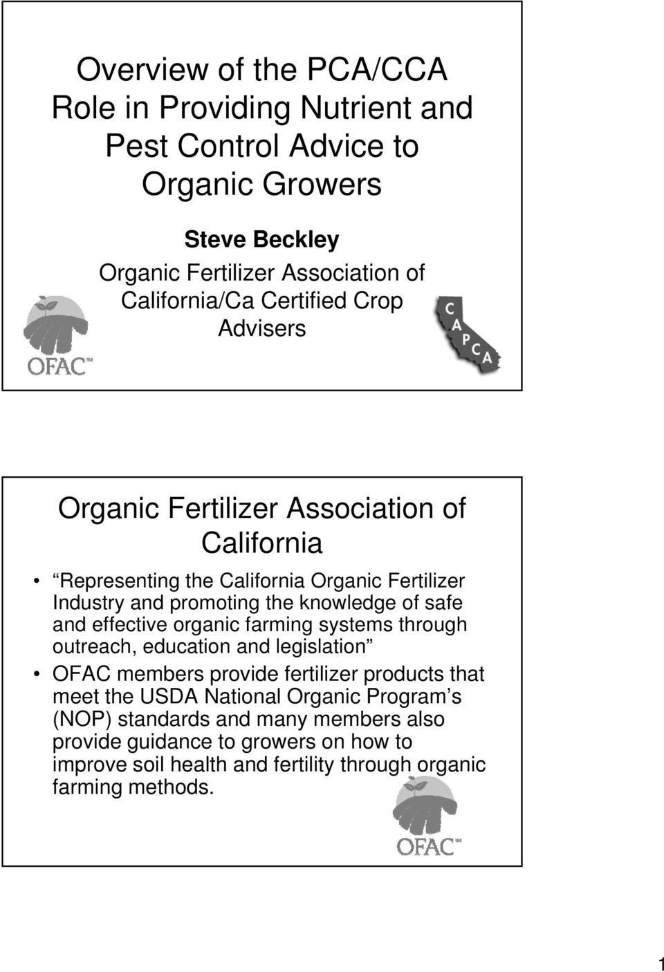 safe and effective organic farming systems through outreach, education and legislation OFAC members provide fertilizer products that meet the USDA National