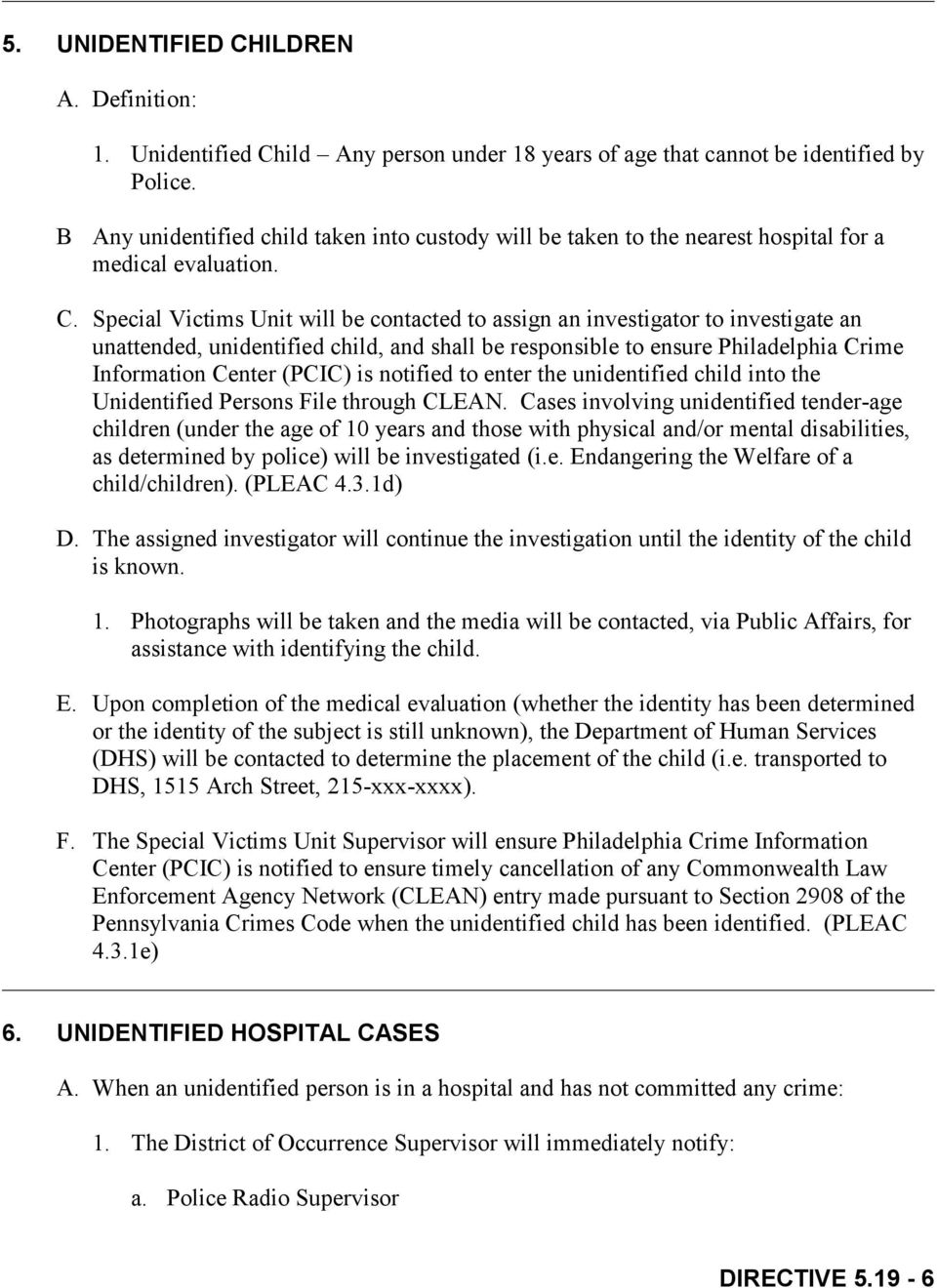 Special Victims Unit will be contacted to assign an investigator to investigate an unattended, unidentified child, and shall be responsible to ensure Philadelphia Crime Information Center (PCIC) is