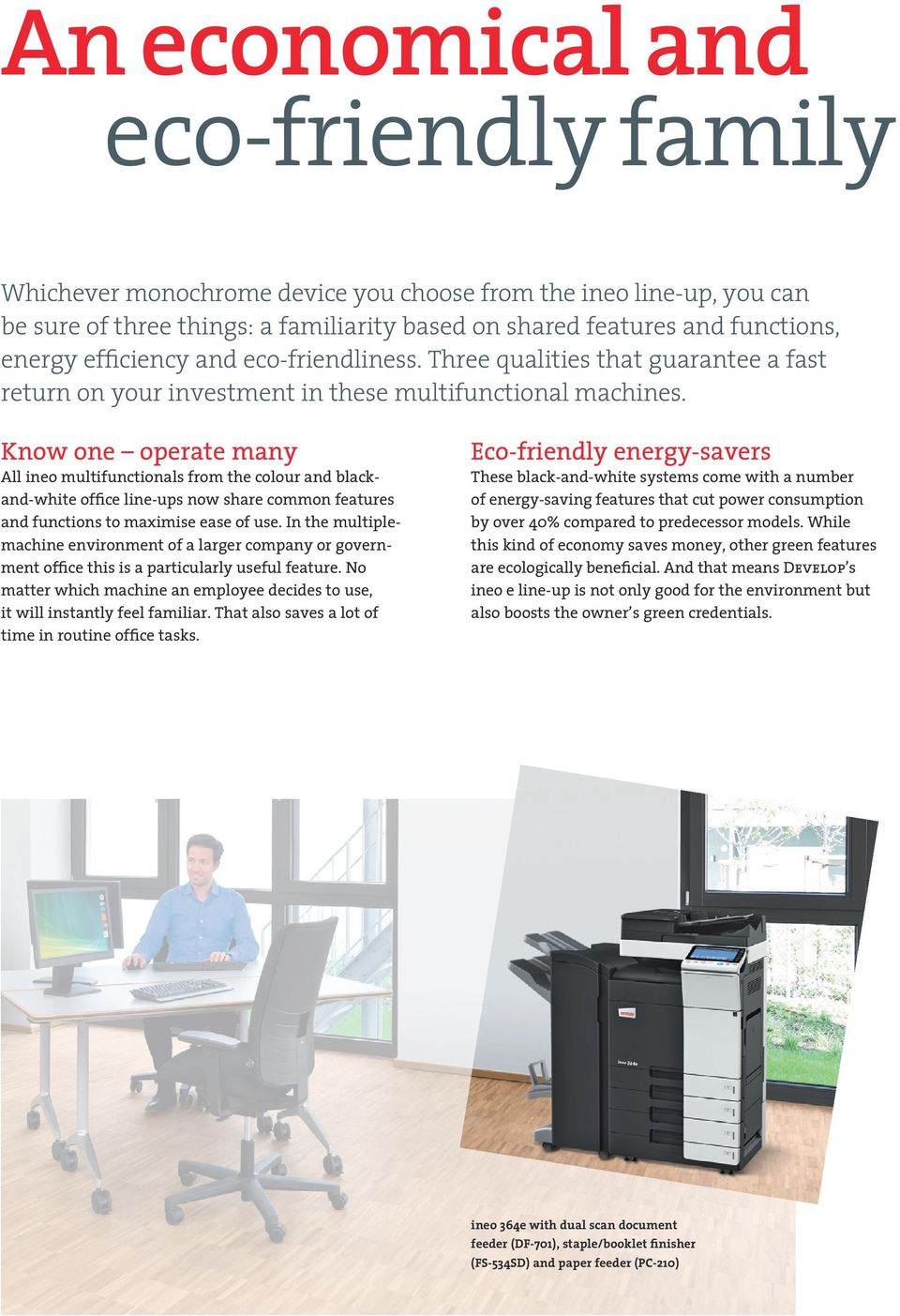 Know one operate many All ineo multifunctionals from the colour and blackand-white office line-ups now share common features and functions to maximise ease of use.