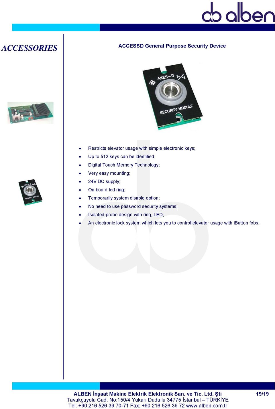 system disable option; No need to use password security systems; Isolated probe design with ring, LED; An electronic lock