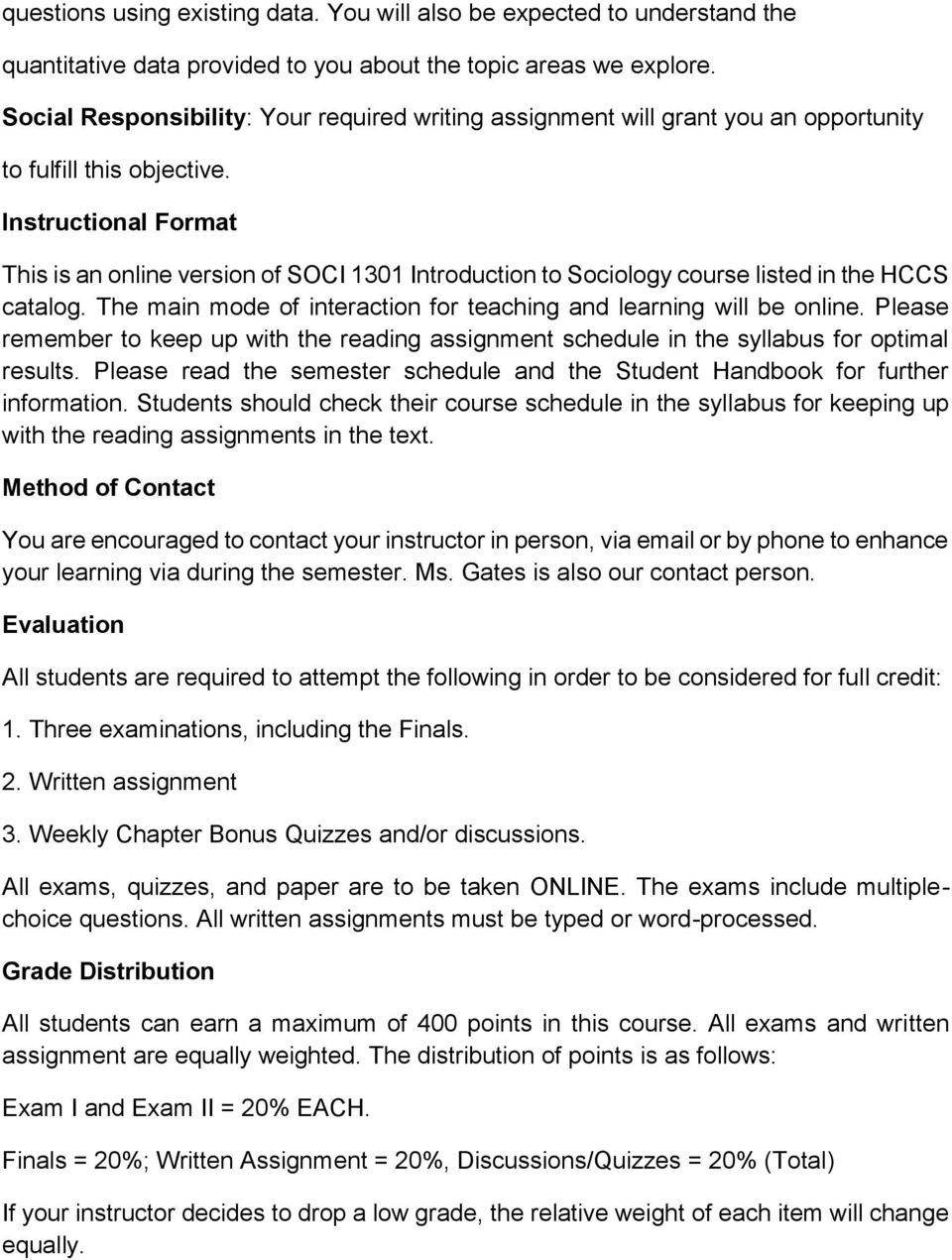 Instructional Format This is an online version of SOCI 1301 Introduction to Sociology course listed in the HCCS catalog. The main mode of interaction for teaching and learning will be online.