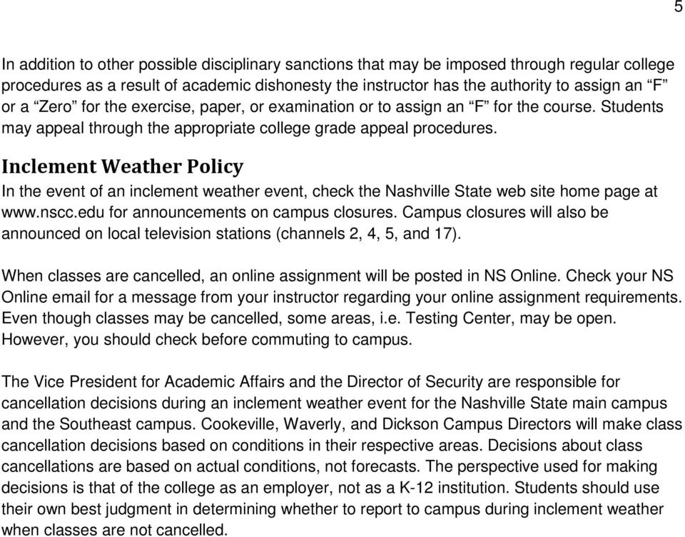 Inclement Weather Policy In the event of an inclement weather event, check the Nashville State web site home page at www.nscc.edu for announcements on campus closures.
