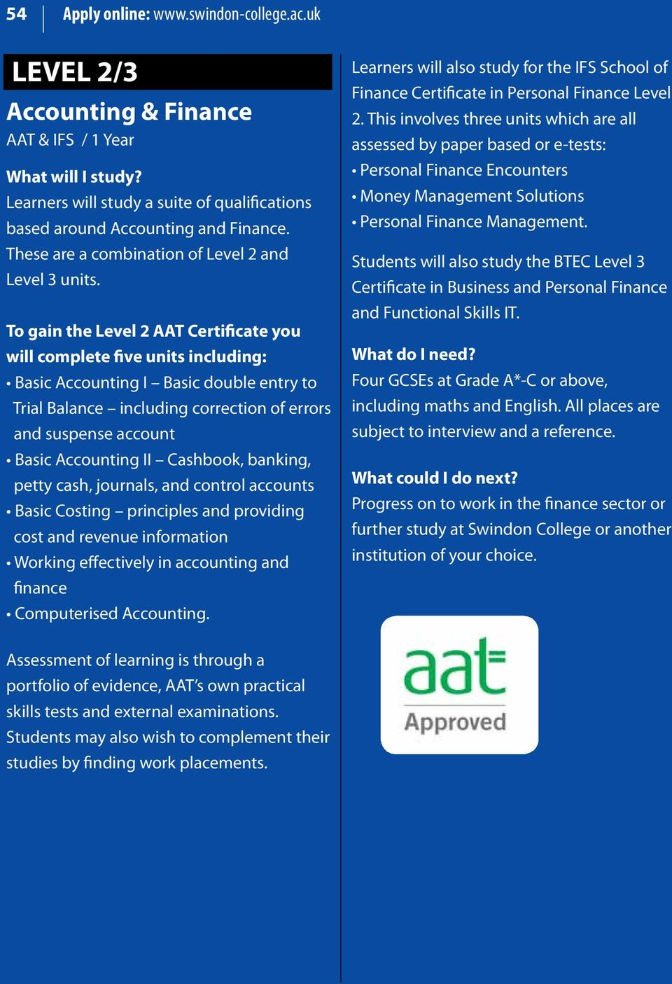To gain the Level 2 AAT Certificate you will complete five units including: Basic Accounting I Basic double entry to Trial Balance including correction of errors and suspense account Basic Accounting