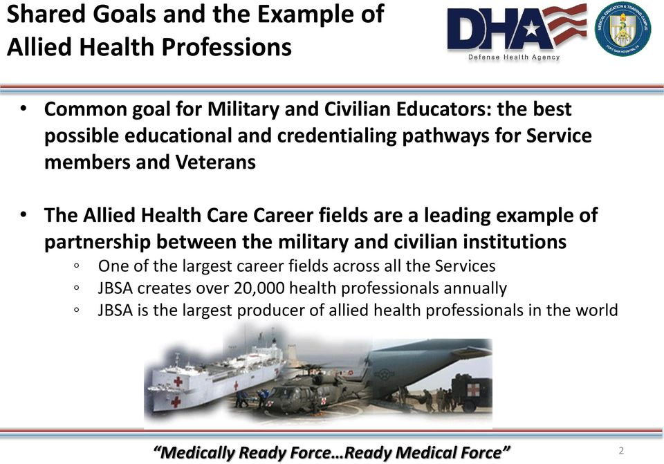 between the military and civilian institutions One of the largest career fields across all the Services JBSA creates over 20,000 health