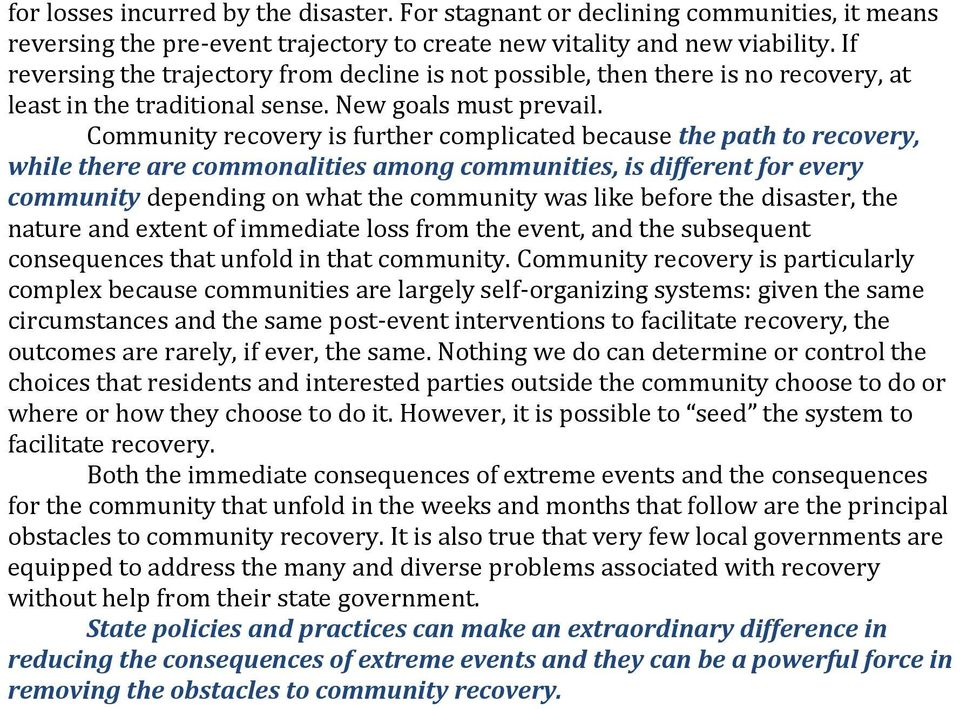 Community recovery is further complicated because the path to recovery, while there are commonalities among communities, is different for every community depending on what the community was like