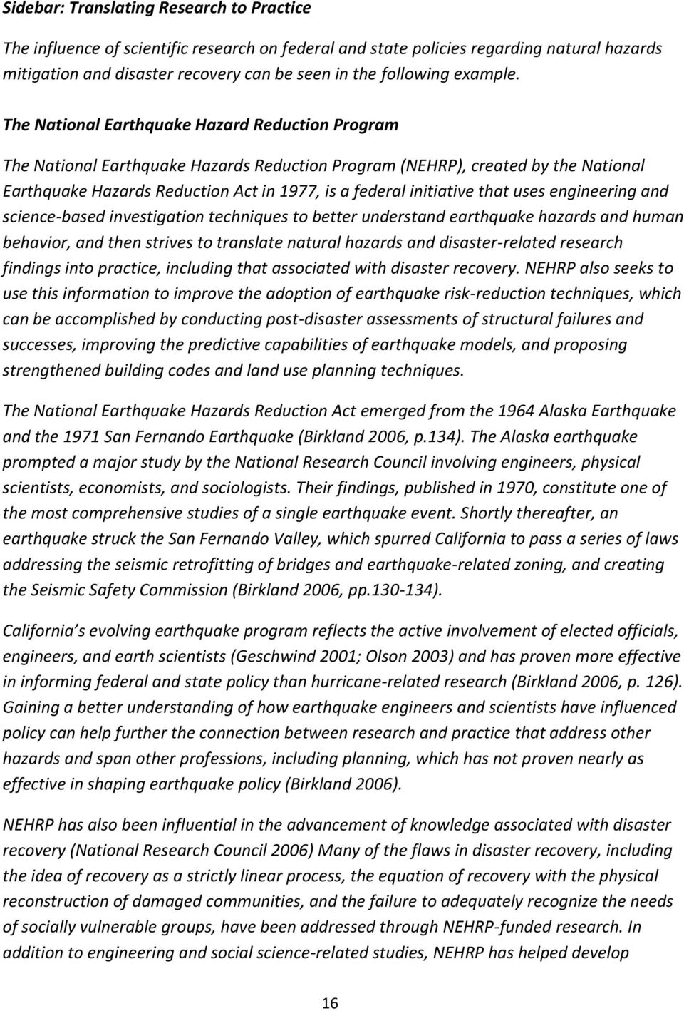 The National Earthquake Hazard Reduction Program The National Earthquake Hazards Reduction Program (NEHRP), created by the National Earthquake Hazards Reduction Act in 1977, is a federal initiative